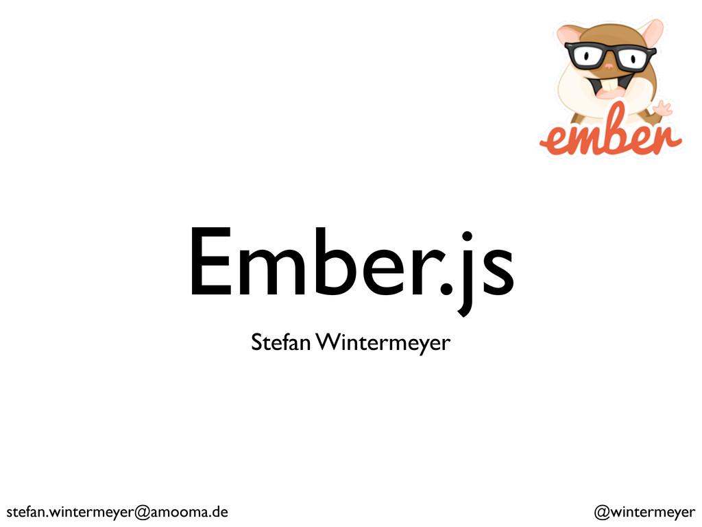 Ember.js Stefan Wintermeyer stefan.wintermeyer@...