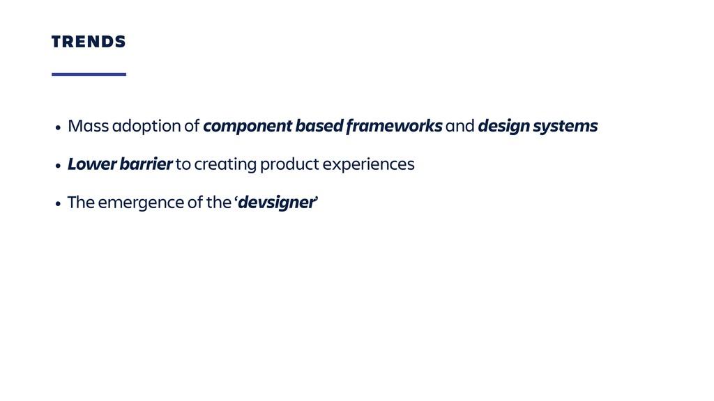 • Mass adoption of component based frameworks a...