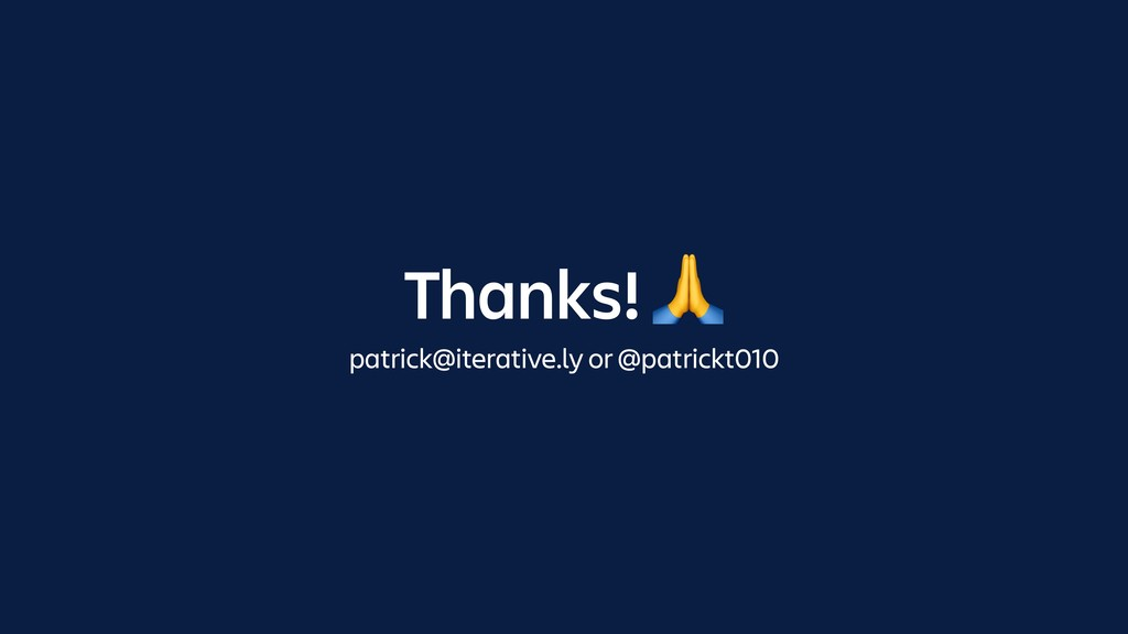 Thanks!  patrick@iterative.ly or @patrickt010