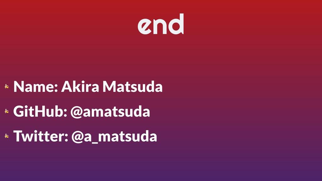 end  Name: Akira Matsuda  GitHub: @amatsuda  Tw...