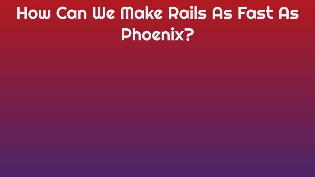 How Can We Make Rails As Fast As Phoenix?