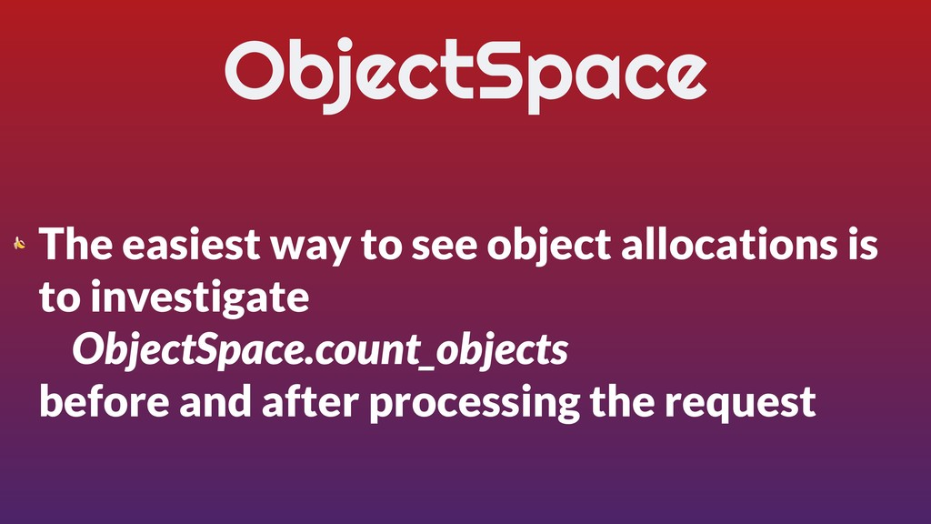 ObjectSpace  The easiest way to see object allo...