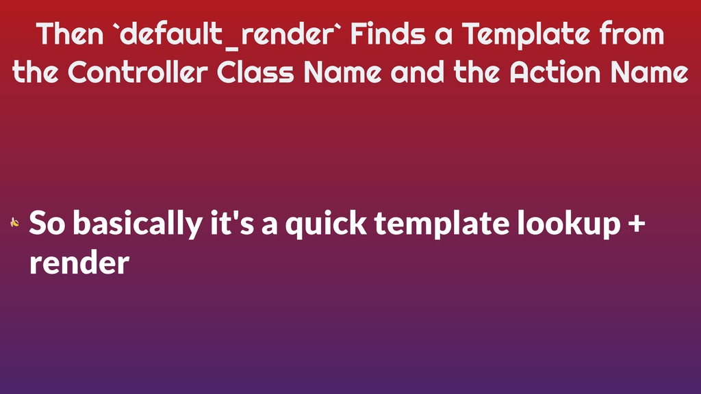 Then `default_render` Finds a Template from the...
