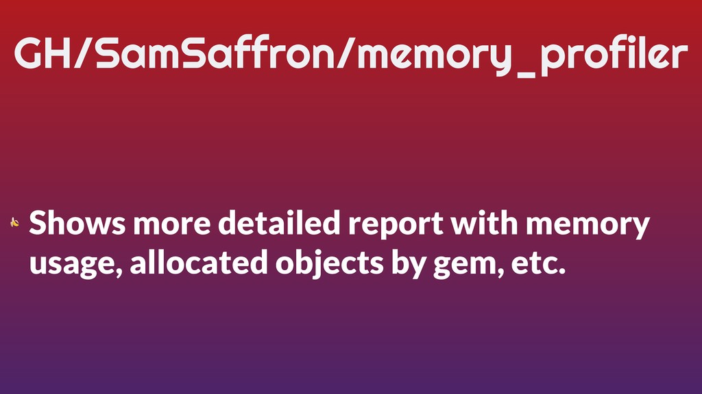 GH/SamSaffron/memory_profiler  Shows more detai...
