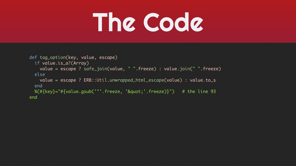 The Code def tag_option(key, value, escape) if ...