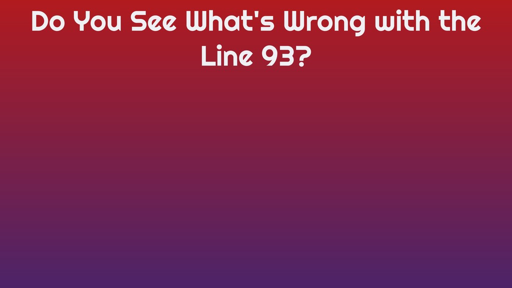 Do You See What's Wrong with the Line 93?