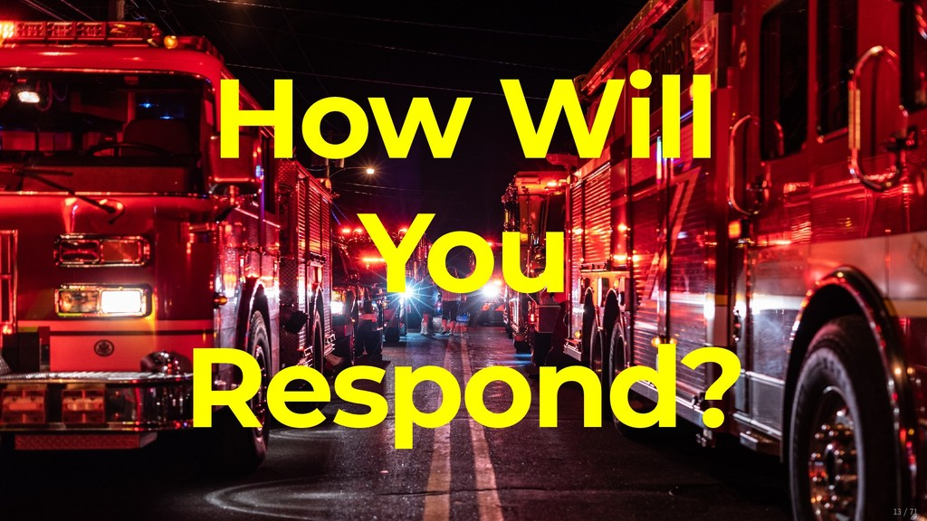 How Will You Respond? 13/71