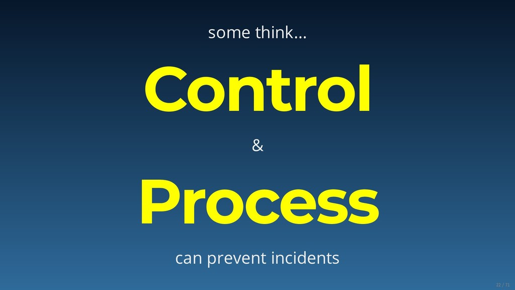 some think... Control & Process can prevent inc...