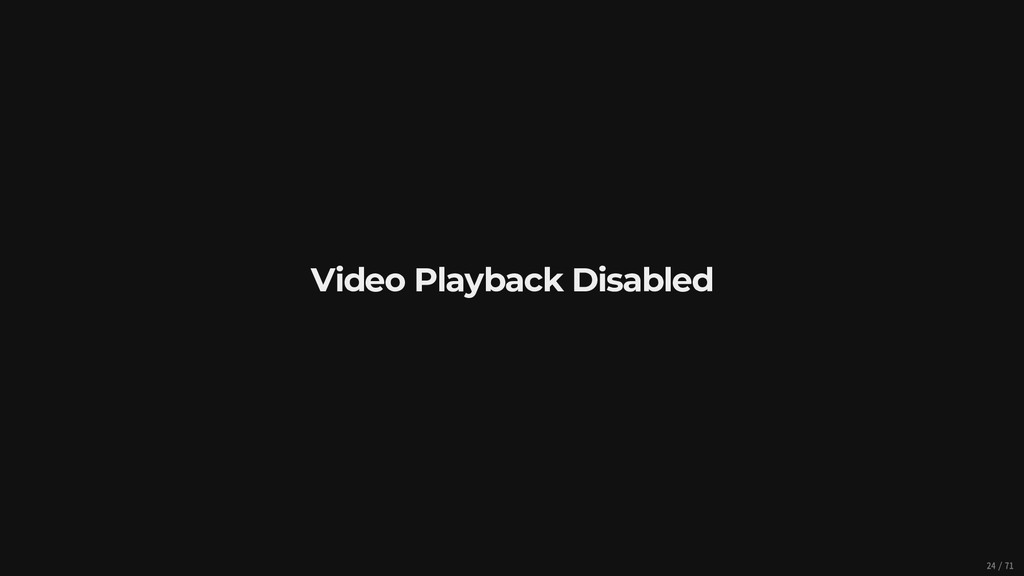 Video Playback Disabled 24/71