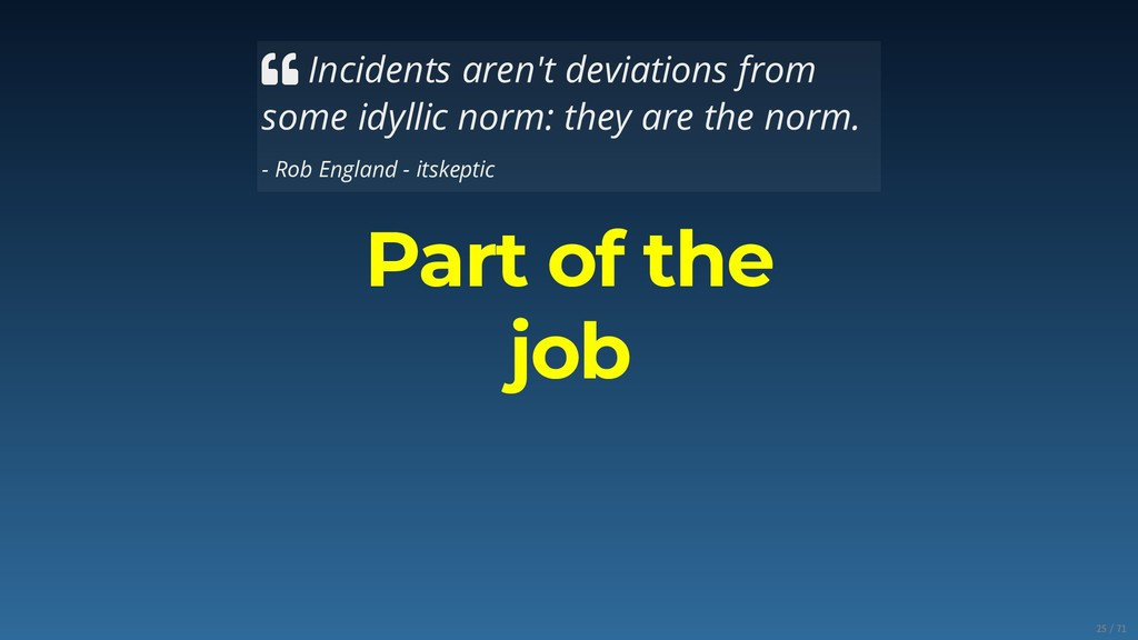  Incidents aren't deviations from some idyllic...