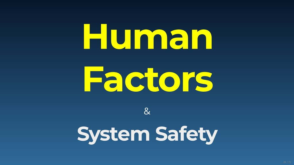 Human Factors & System Safety 26/71