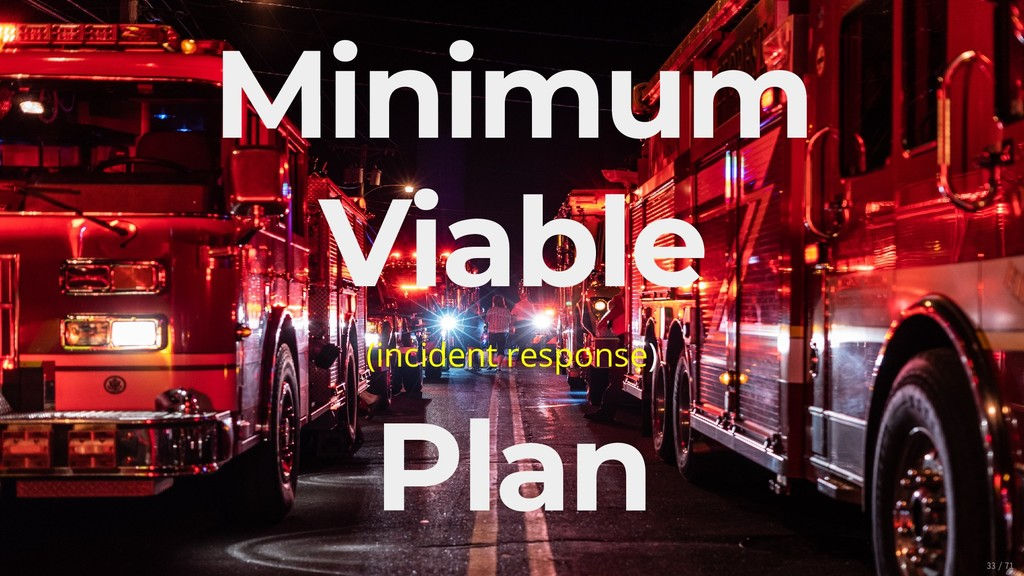 Minimum Viable (incident response) Plan 33/71