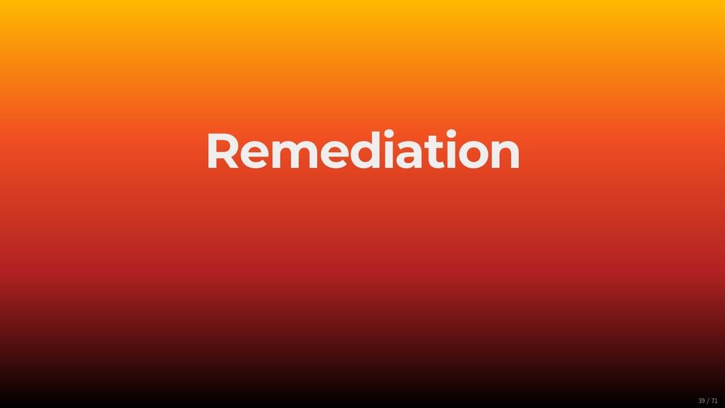 Remediation 39/71