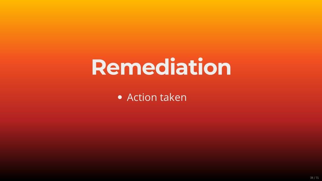 Remediation Action taken 39/71