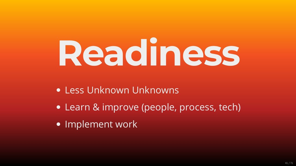 Readiness Less Unknown Unknowns Learn & improve...