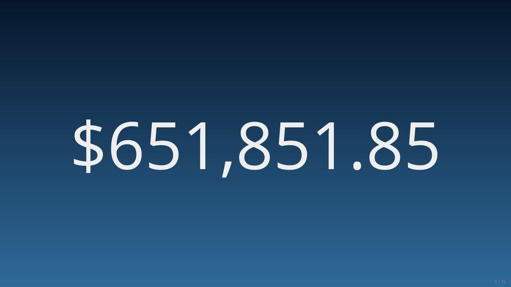 $651,851.85 7/71