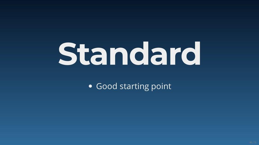 Standard Good starting point 49/71
