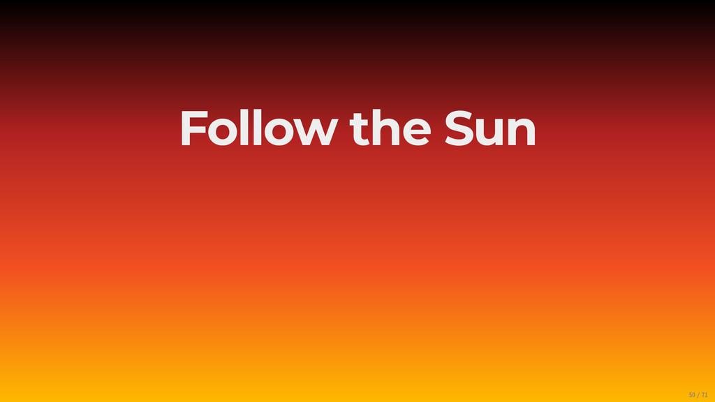 Follow the Sun 50/71