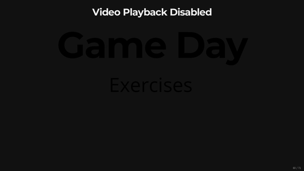 Video Playback Disabled Game Day Exercises 60/71