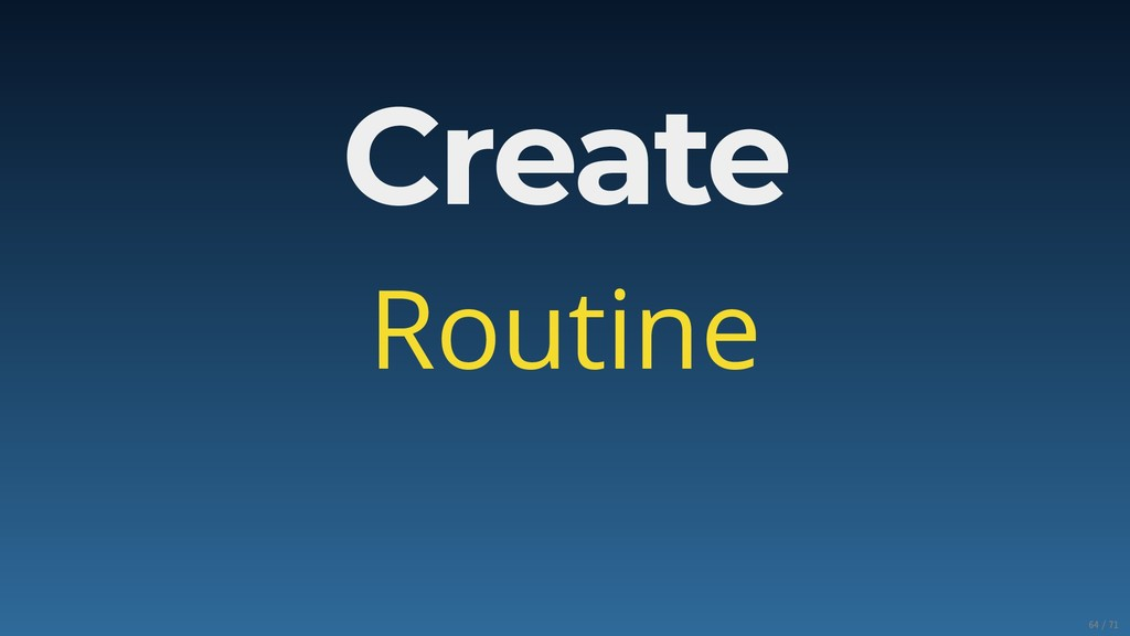 Create Routine 64/71