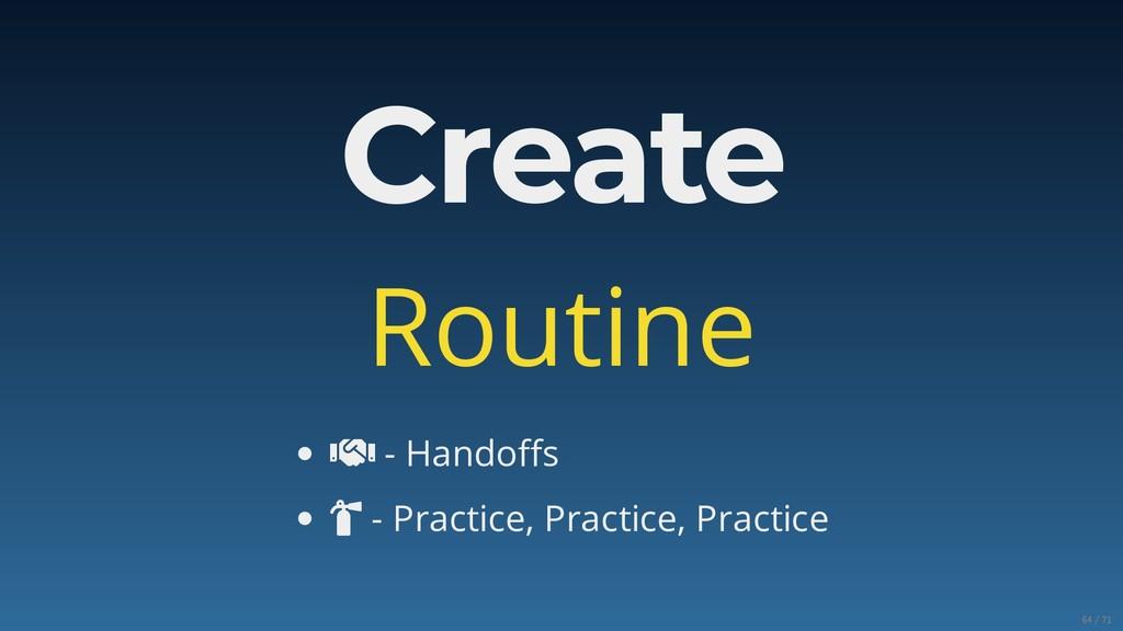 Create Routine  - Handoffs  - Practice, Practi...