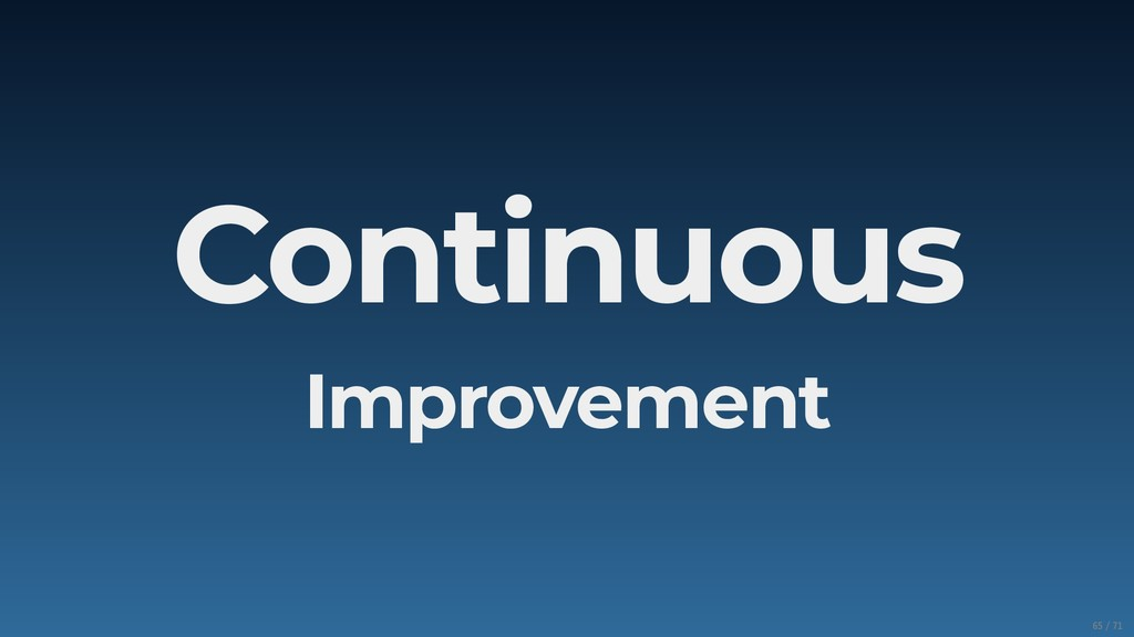 Continuous Improvement 65/71