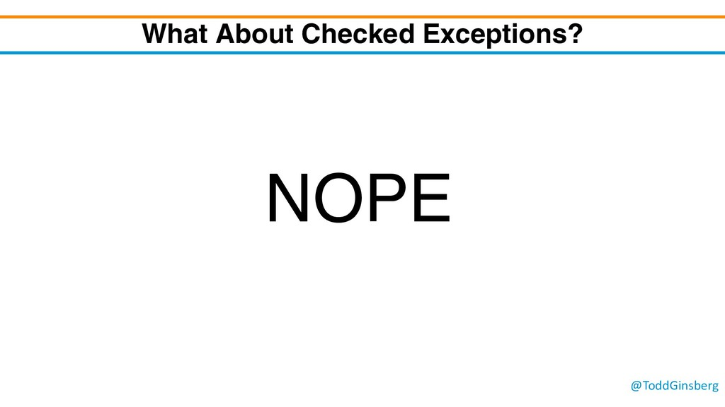@ToddGinsberg What About Checked Exceptions? NO...