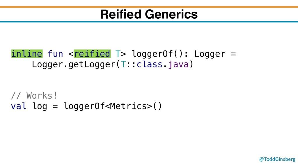 @ToddGinsberg inline fun <reified T> loggerOf()...