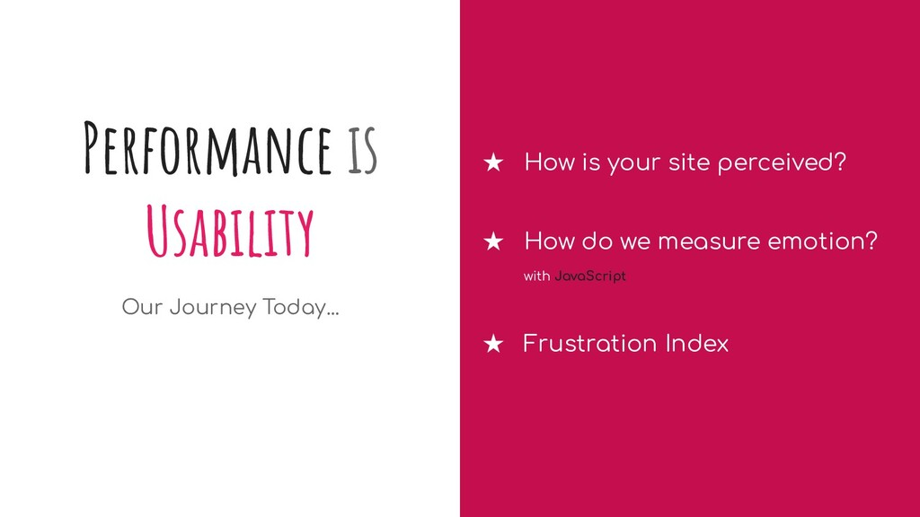 Performance is Usability Our Journey Today... ★...