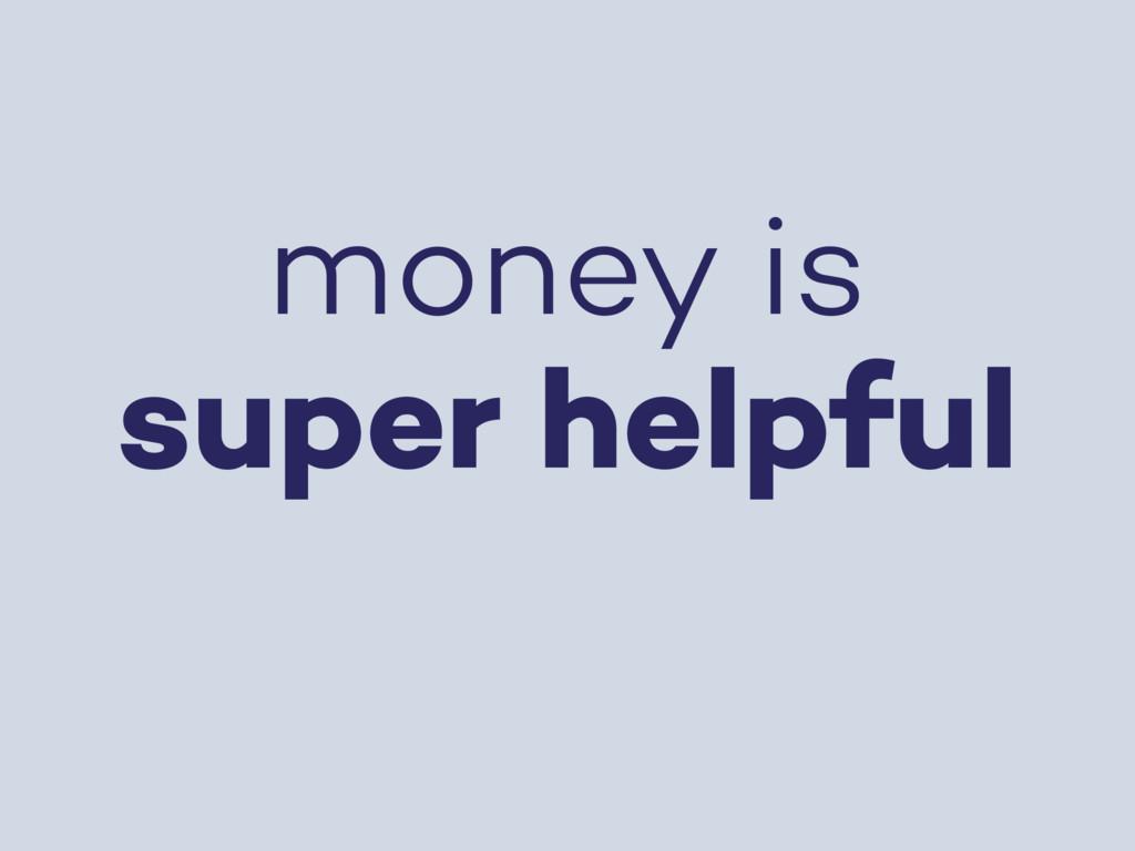 money is super helpful