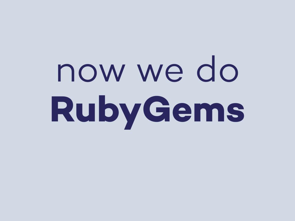 now we do RubyGems