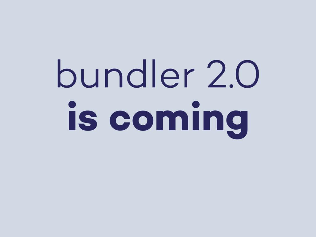 bundler 2.0 is coming