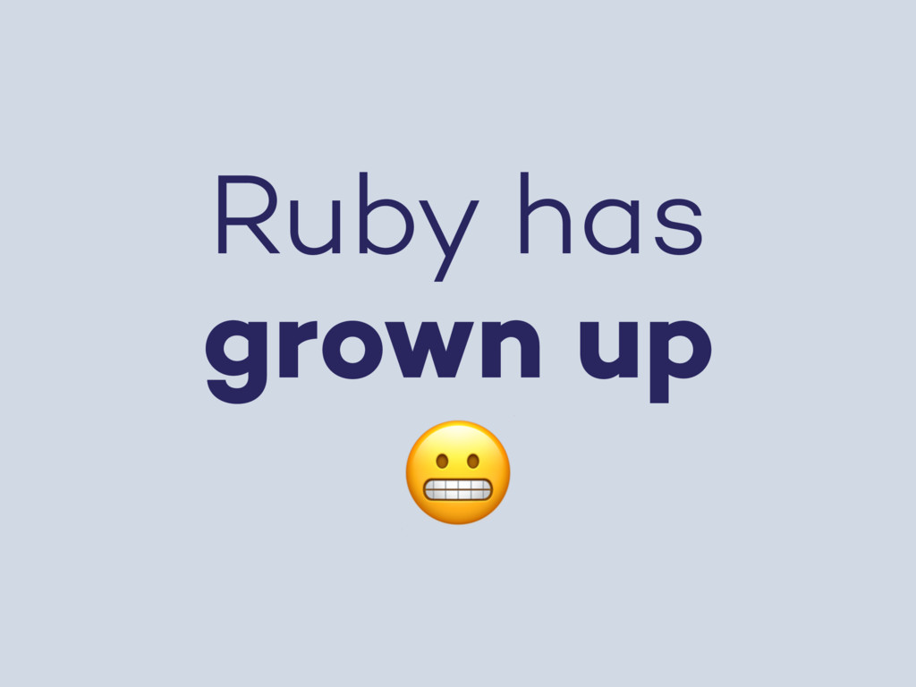 Ruby has grown up