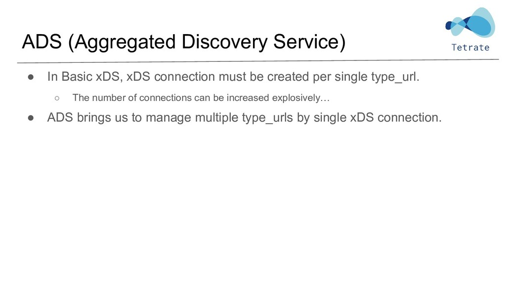 ADS (Aggregated Discovery Service) ● In Basic x...