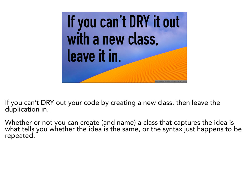 DevMynd If you can't DRY it out with a new clas...