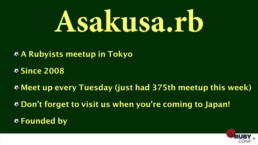 Asakusa.rb ⚽ A Rubyists meetup in Tokyo ⚽ Since...