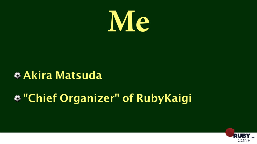 "Me ⚽ Akira Matsuda ⚽ ""Chief Organizer"" of RubyK..."