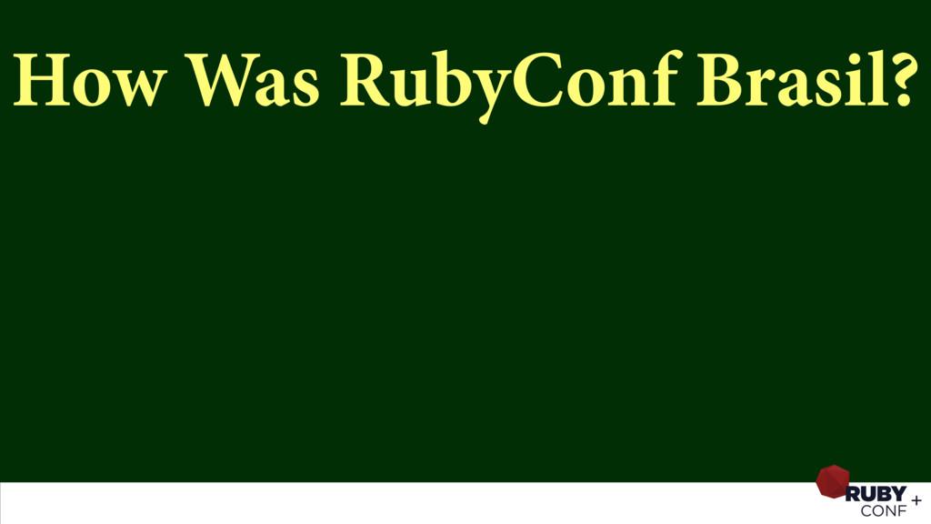 How Was RubyConf Brasil?