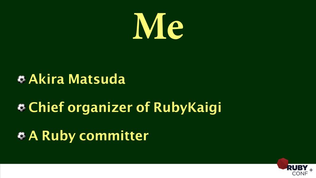 Me ⚽ Akira Matsuda ⚽ Chief organizer of RubyKai...