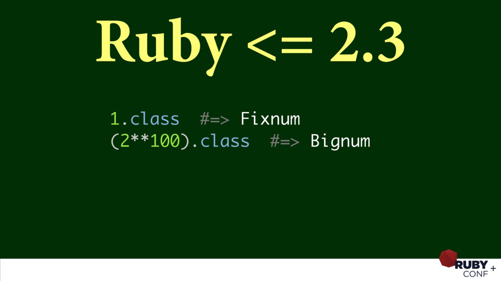 Ruby <= 2.3 1.class #=> Fixnum (2**100).class #...