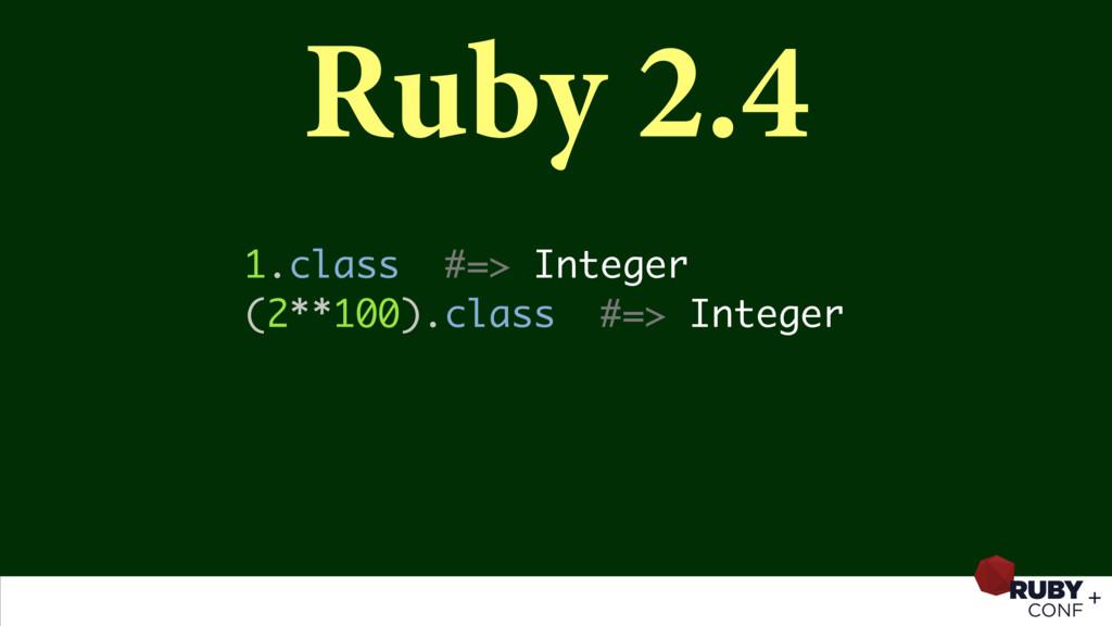 Ruby 2.4 1.class #=> Integer (2**100).class #=>...
