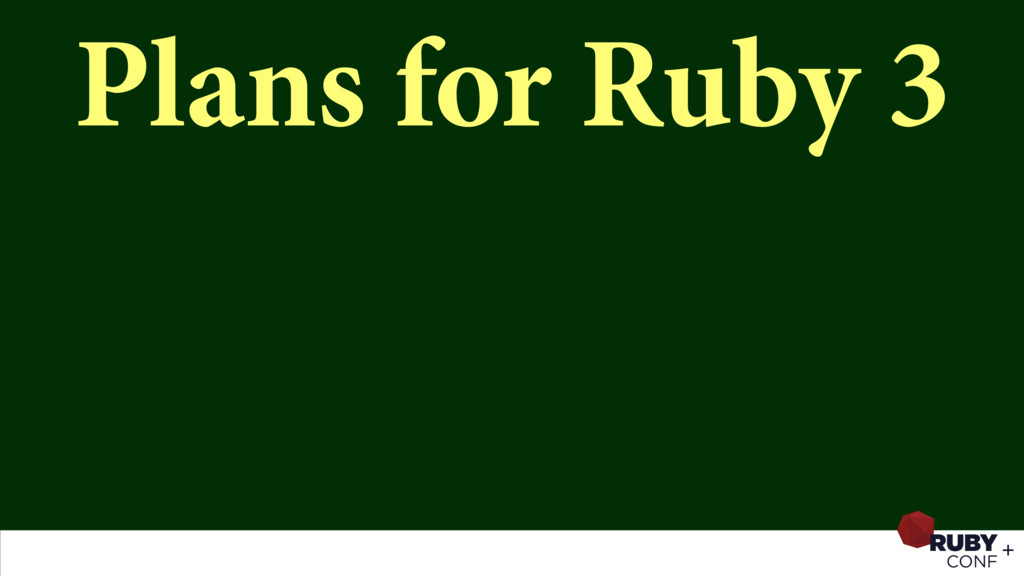 Plans for Ruby 3
