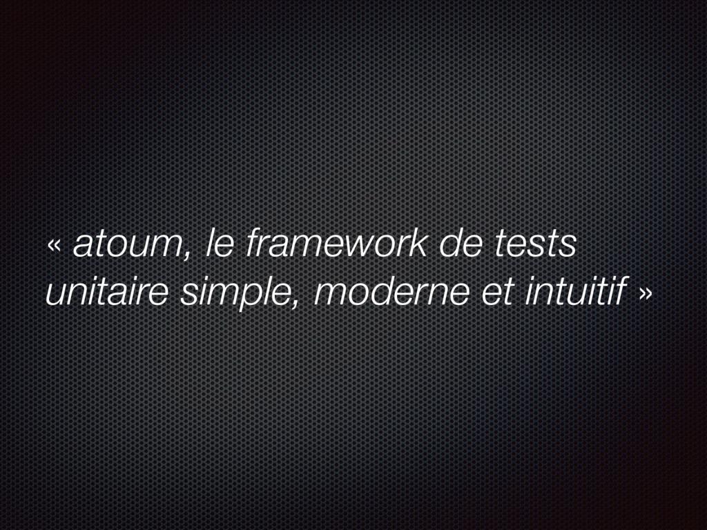 « atoum, le framework de tests unitaire simple,...