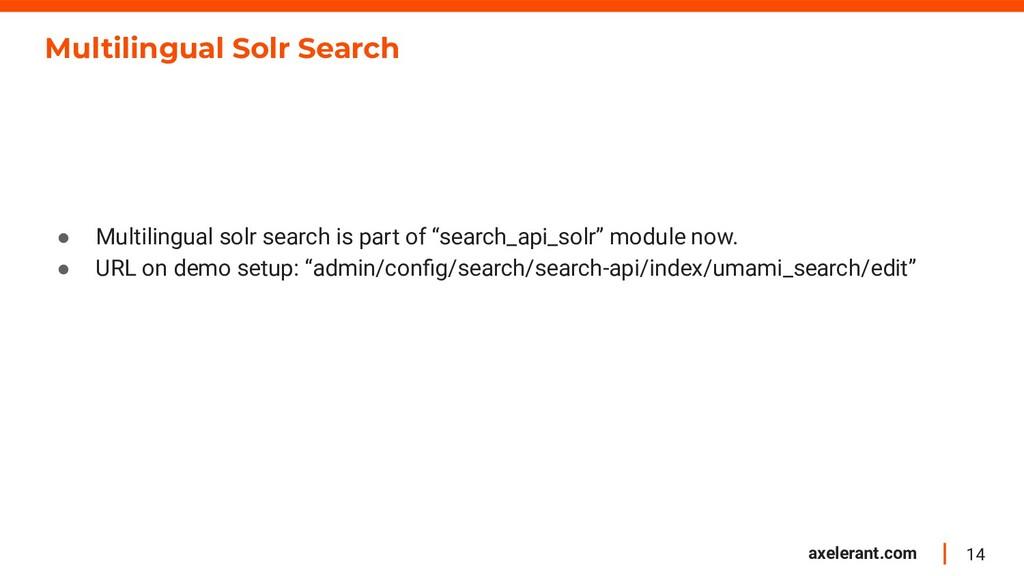 14 axelerant.com Multilingual Solr Search ● Mul...