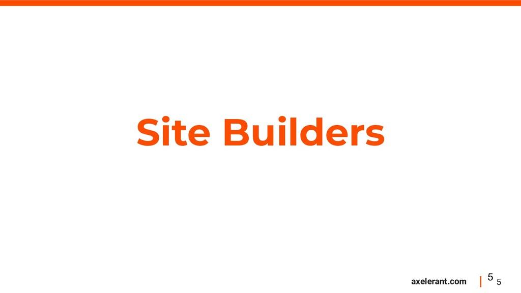 5 axelerant.com Site Builders 5