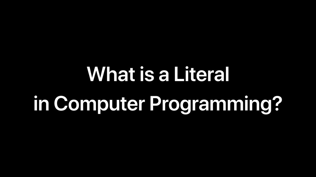 What is a Literal in Computer Programming?