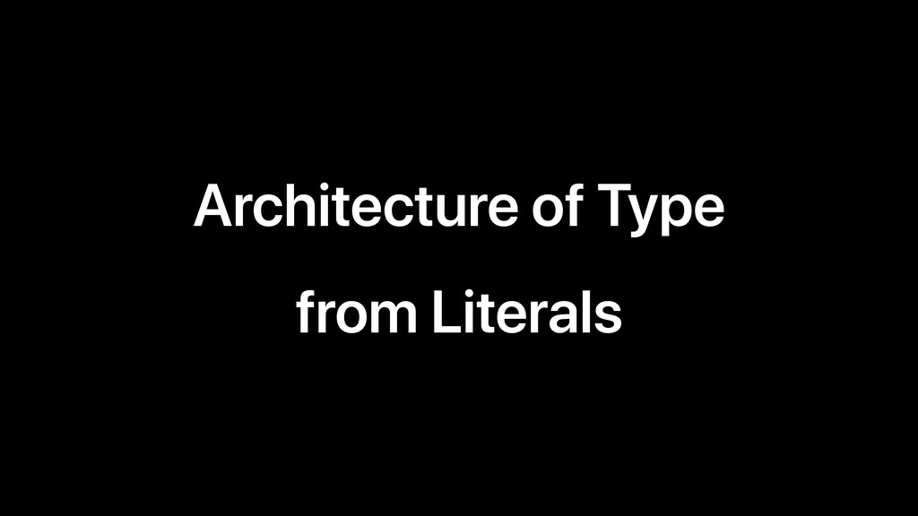 Architecture of Type from Literals