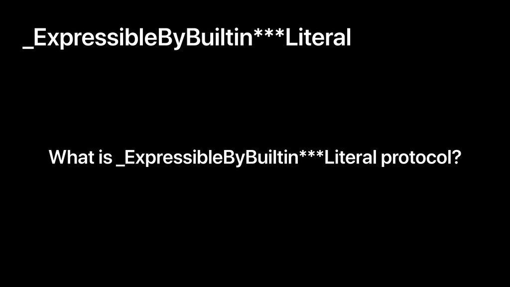 What is _ExpressibleByBuiltin***Literal protoco...