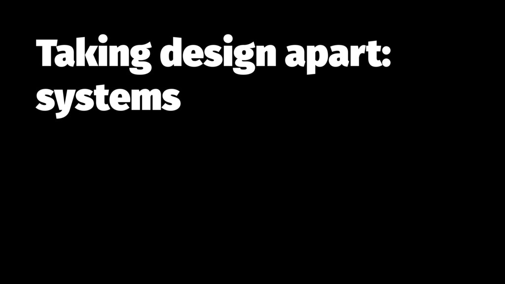 Taking design apart: systems