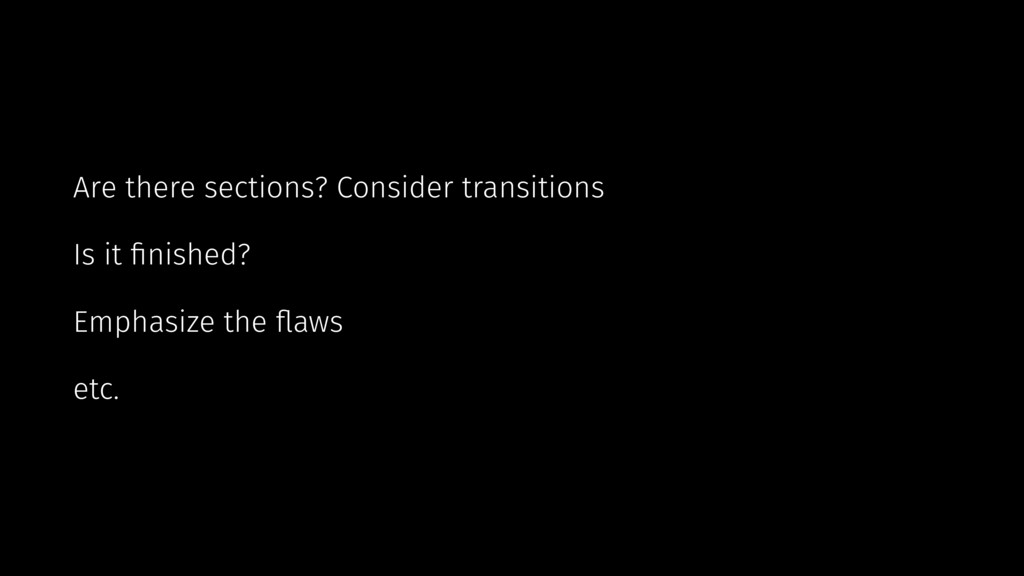 Are there sections? Consider transitions Is it ...